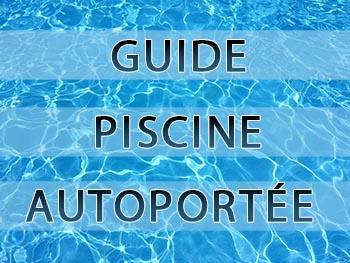 Guide piscine Autoportée meilleure marque, achat pas cher Intex et Bestway taille à choisir une autostable pas chère